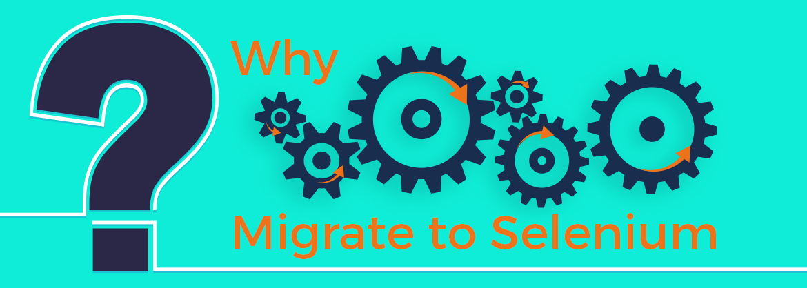 why migrate to selenium